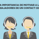 La importancia de motivar a los trabajadores de un Call / Contact Center