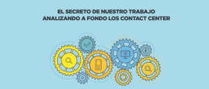 Analizando a fondo los Contact Center
